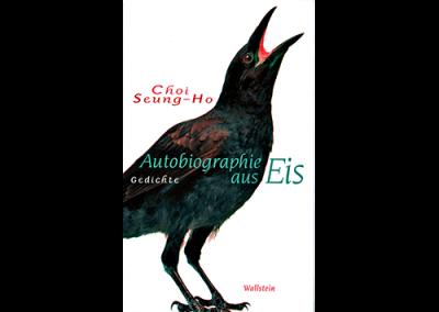Choi Seung-Ho, »Autobiographie aus Eis«. Gedichte.